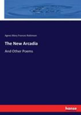 The New Arcadia: And Other Poems