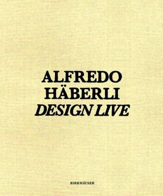 Alfredo Hberli Design Live: Shirana Shahbazi, David Renggli, Walter Pfeiffer, Roman Signer, John M Armleder, Krner Union, Stefan Burger Display / 9783764380823