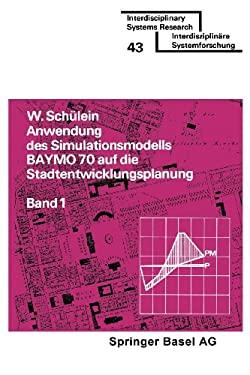 Anwendung Des Simulationsmodells Baymo 70 Auf Die Stadtentwicklungs- Planung/Bd 1: Flachennutzung. Infrastruktur. Gemeindehaushalt 9783764309688