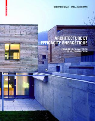 Architecture Et Efficacite Energetique: Principes de Conception Et de Construction 9783764384517