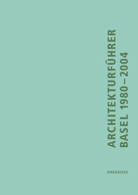 Architekturfuhrer Basel 1980-2004 9783764370879