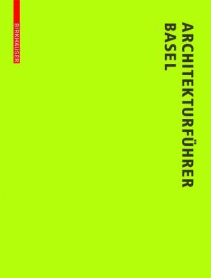 Architekturfuhrer Basel: Neue Bauten in Der Trinationalen Stadt Seit 1980 9783764386320