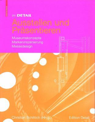 Ausstellen Und Prasentieren: Museumskonzepte, Markeninszenierung, Messedesign