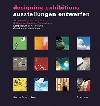 Ausstellungen Entwerfen/Designing Exhibitions: Kompendium Fur Architekten, Gestalter Und Museologen/A Compendium for Architects, Designers and Museum 9783764372071