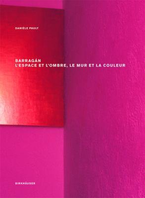 Barragan: L'Espace Et L'Ombre, le Mur Et la Couleur 9783764387068