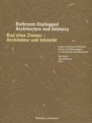 Bathroom Unplugged/Bad Ohne Zimmer: Architecture and Intimacy/Architektur Und Intimitat 9783764372323