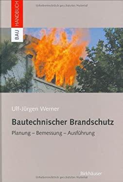 Bautechnischer Brandschutz: Planung, Bemessung, Ausf Hrung 9783764368920