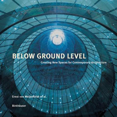 Below Ground Level: Creating New Spaces for Contemporary Architecture 9783764369088