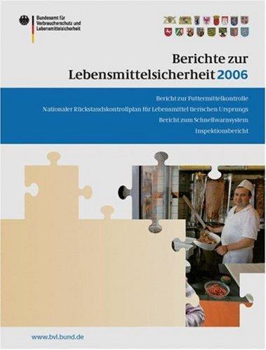 Berichte Zur Lebensmittelsicherheit 2006: Bericht Zu Futtermittelkontrolle; Nationaler Ra1/4ckstandskontrollplan Fa1/4r Lebensmittel Tierischen Urspru 9783764387006