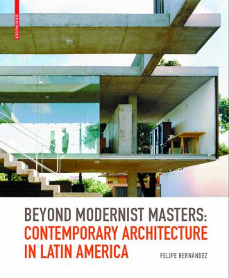 Beyond Modernist Masters: Contemporary Architecture in Latin America 9783764387693