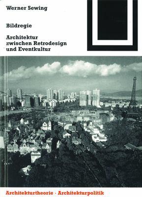 Bildregie: Architektur Zwischen Retrodesign Und Eventkultur 9783764369040