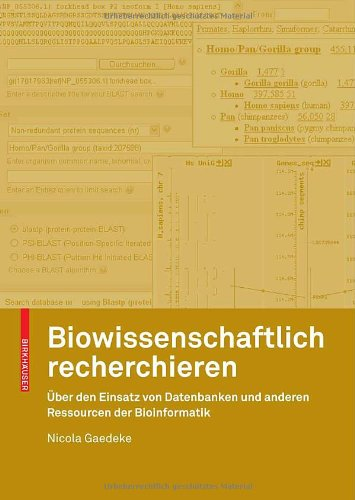 Biowissenschaftlich Recherchieren: Uber Den Einsatz Von Datenbanken Und Anderen Ressourcen Der Bioinformatik 9783764385255