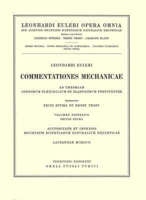 Commentationes Mechanicae Ad Theoriam Corporum Flexibilium Et Elasticorum Pertinentes 2nd Part/1st Section 9783764314408