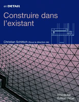 Construire Dans L'Existant: Reconversion, Addition, Creation 9783764376376