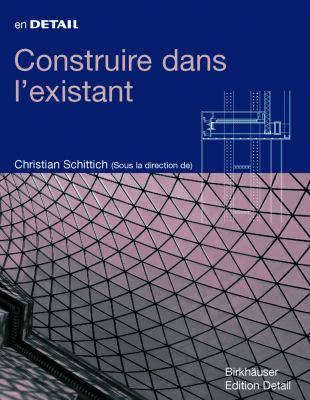 Construire Dans L'Existant: Reconversion, Addition, Creation