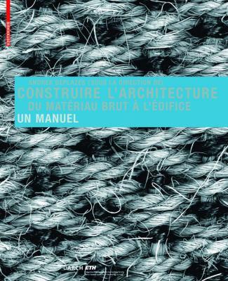 Construire L'Architecture: Du Materiau Brut A L'Edifice: Un Manuel