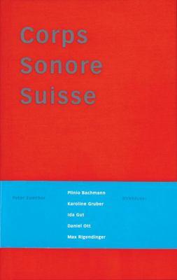 Corps Sonore Suisse: Lexique Du Pavillon de La Confederation Helvetique Pour L'Expo 2000 a Hanovre