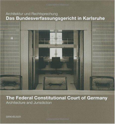 Das Bundesverfassungsgericht in Karlsruhe/The Federal Constitutional Court of Germany: Architecktur Und Rechtsprechung/Architecture and Jurisdiction 9783764369491