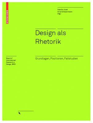 Design ALS Rhetorik: Grundlagen, Positionen, Fallstudien 9783764383459