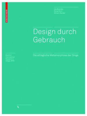 Design Durch Gebrauch: Die Alltagliche Metamorphose der Dinge 9783764388669