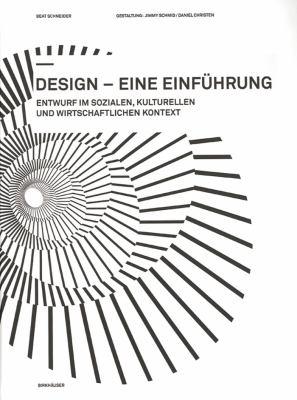 Design - Eine Einfuhrung: Entwurf Im Sozialen, Kulturellen Und Wirtschaftlichen Kontext 9783764389420