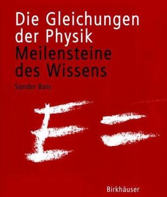 Die Gleichungen Der Physik: Meilensteine Des Wissens 9783764372354