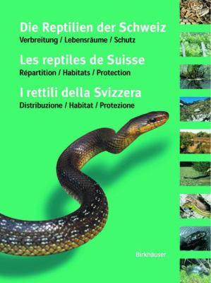 Die Reptilien Der Schweiz / Les Reptiles de Suisse / I Rettili Della Svizzera: Verbreitung, Lebensr Ume, Schutz / R Partition, Habitats, Protection / 9783764362454