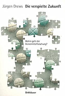 Die Verspielte Zukunft: Wohin Geht Die Arzneimittelforschung? 9783764358419
