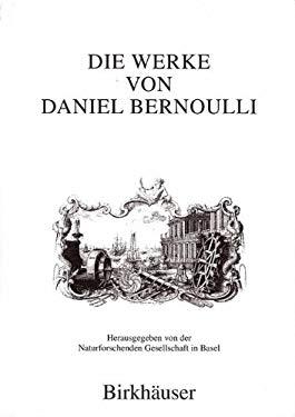Die Werke Von Daniel Bernoulli: Band 1: Medizin Und Physiologie, Mathematische Jugendschriften, Postitionsastronomie 9783764352721