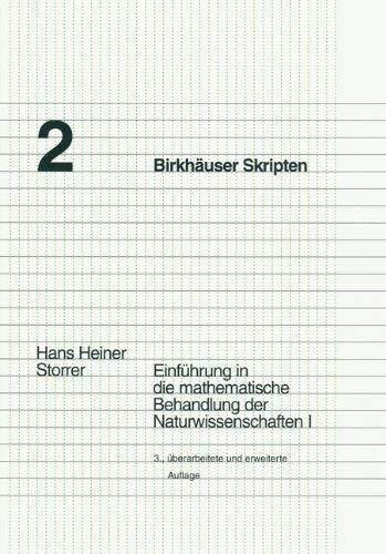 Einf Hrung in Die Mathematische Behandlung Der Naturwissenschaften I 9783764328108