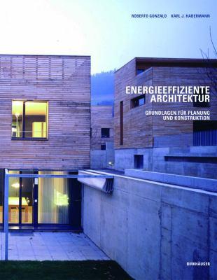 Energieeffiziente Architektur: Grundlagen Fur Planung Und Konstruktion 9783764372552