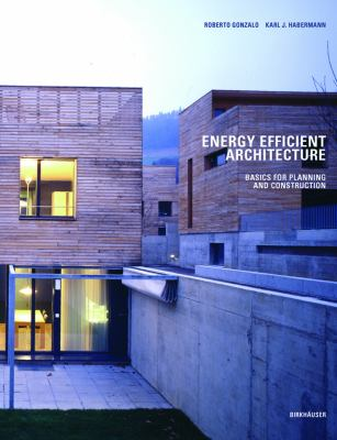 Energy-Efficient Architecture: Basics for Planning and Construction 9783764372538