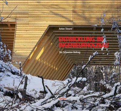 Entwicklung Im Ingenieurholzbau: Der Schweizer Beitrag 9783764371647