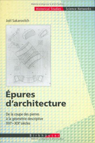 Epures D'Architecture: de La Coupe Des Pierres a la G Om Trie Descriptive XVI - XIX Si Cles 9783764357016