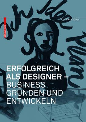 Erfolgreich ALS Designer - Business Grunden Und Entwickeln 9783764383886