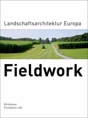 Fieldwork: Landschaftsarchitektur Europa 9783764375072