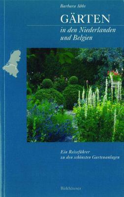 Garten in Den Niederlanden Und Belgien: Ein Reisefuhrer Zu Den Schonsten Gartenanlagen 9783764361853