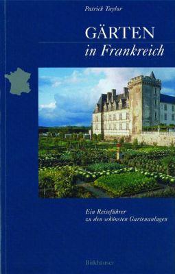 Garten in Frankreich: Ein Reisefuhrer Zu Den Schonsten Gartenanlagen 9783764360054