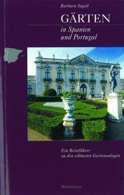 Garten in Spanien Und Portugal: Ein Reisefuhrer Zu Den Schonsten Gartenanlagen 9783764361846