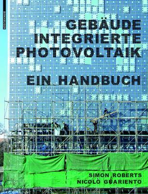 Gebaudeintegrierte Photovoltaik: Ein Handbuch 9783764399498
