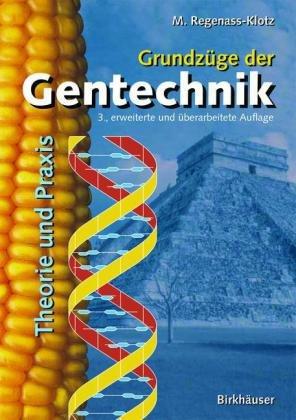 Grundzuge Der Gentechnik: Theorie Und Praxis: 3., Erweiterte Und Berarbeitete Auflage 9783764324216