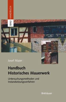 Handbuch Historisches Mauerwerk: Untersuchungsmethoden Und Instandsetzungsverfahren 9783764364212