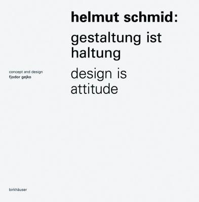Helmut Schmid: Gestaltung Ist Haltung/Design Is Attitude 9783764375096