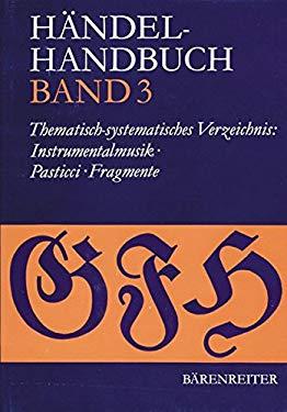 Hndel-Handbuch, Band 3: Thematisch-systematisches Verzeichnis- Instrumentalmusik, Pasticci und Fragmente (German Edition)