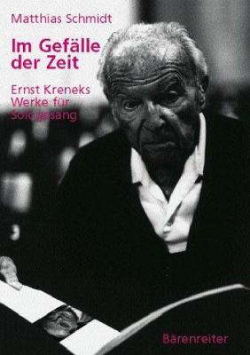 Im Gefalle Der Zeit: Ernst Kreneks Werke Fur Sologesang 9783761814086