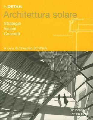 In Detail: Architettura Solare: Strategie, Visioni, Concetti 9783764372101