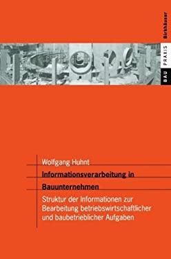 Informationsverarbeitung in Bauunternehmen: Struktur Der Informationen Zur Bearbeitung Betriebswirtschaftlicher Und Baubetrieblicher Aufgaben 9783764365240