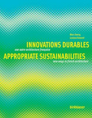 Innovations Durables/Appropriate Sustainabilities: Une Autre Architecture Francaise/New Ways In French Architecture