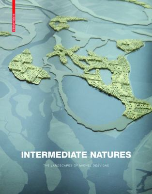 Intermediate Natures: The Landscapes of Michel Desvigne 9783764377144