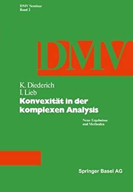 Konvexitat in Der Komplexen Analysis: Neue Ergebnisse Und Methoden 9783764312077